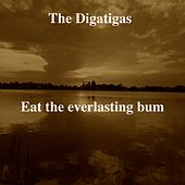 Eat the Everlasting Bum by The Digatigas