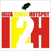 Ibiza House Hotspots by Various Artists
