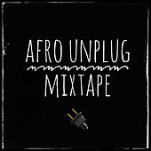 Afro Unplug (Mixtape) by Various Artists