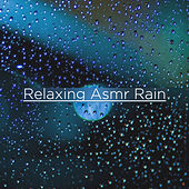 Relaxing Asmr Rain by Rain Sounds