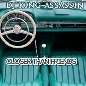 Closer Than Friends de Dj King Assassin