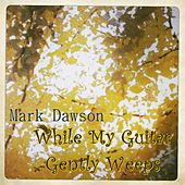 While My Guitar Gently Weeps by Mark Dawson
