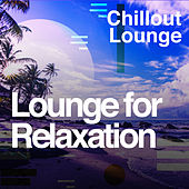 Lounge for Relaxation by Chillout Lounge