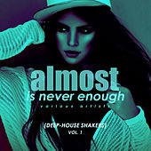 Almost Is Never Enough, Vol. 1 (Deep-House Shakers) - EP de Various Artists