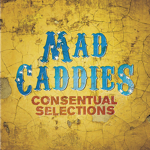 Consentual Selections by Mad Caddies