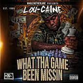 What Tha Game Been Missin de Lou-Caine