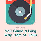 You Came a Long Way From St. Louis by Anita O'Day