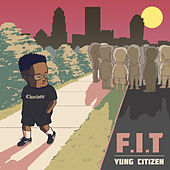 F.I.T. Ep by Yung Citizen