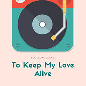 To Keep My Love Alive by Blossom Dearie