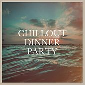 Chillout Dinner Party by Various Artists