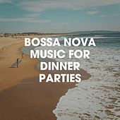 Bossa Nova Music For Dinner Parties by Various Artists