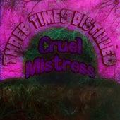 Cruel Mistress by Three Times Distilled