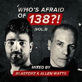 Who's Afraid Of 138?!, Vol. 3 (Mixed by Blastoyz & Allen Watts) by Various Artists