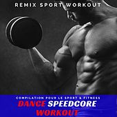Dance Speedcore Workout (Compilation Pour Le Sport & Fitness) von Remix Sport Workout