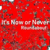 It's Now or Never de Roundabout