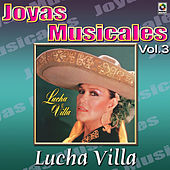 Lucha Villa Joyas Musicales, Vol. 3 - Gritenme Piedras Del Campo de Los Tres Reyes
