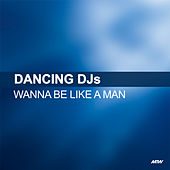 Wanna Be Like A Man de Dancing DJs