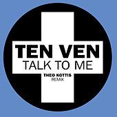 Talk To Me (Theo Kottis Remix) by Ten Ven
