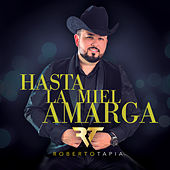 Hasta La Miel Amarga de Roberto Tapia