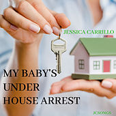 My Baby's Under House Arrest von Jessica Carrillo