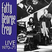 Fatty George Crew, Live 1970-71 von Fatty George