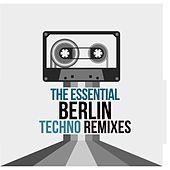 The Essential Berlin Techno Remixes di Various Artists