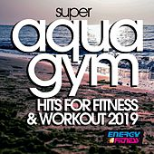 Super Aqua Gym Hits For Fitness & Workout 2019 by Various Artists