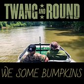We Some Bumpkins by Twang and Round