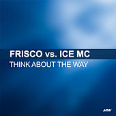Think About The Way (Frisco Vs. Ice MC) de Frisco