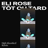 Tôt ou tard (High Klassified Remix) de Eli Rose