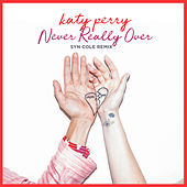 Never Really Over (Syn Cole Remix) by Katy Perry