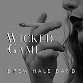 Wicked Game by Drew Hale Band