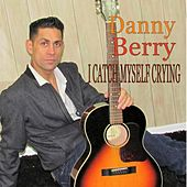 I Catch Myself Crying de Danny Berry