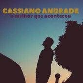 O Melhor Que Aconteceu by Cassiano Andrade