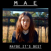 Maybe It's Best by Mae