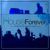 House Forever (Selected Beats Only) by Various Artists