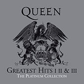 The Platinum Collection (Greatest Hits I II & III - 2011 Remaster) by Queen
