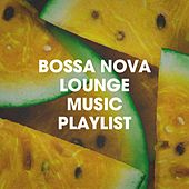 Bossa Nova Lounge Music Playlist by Various Artists