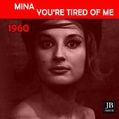 You're Tired Of Me (1960) by Mina