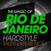 The Magic Of Rio De Janeiro Hardstyle Tales Experience de Various Artists