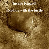 Explode With the Turtle by Insane Kipardi