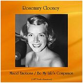 Mixed Emotions / Be My Life's Companion (Remastered 2019) by Rosemary Clooney