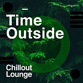 Time Outside by Chillout Lounge