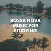 Bossa Nova Music for Studying by Various Artists
