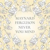 Never You Mind de Maynard Ferguson