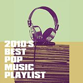 2010's Best Pop Music Playlist by Various Artists