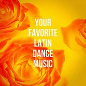 Your Favorite Latin Dance Music by Various Artists