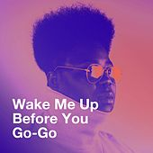 Wake Me Up Before You Go-Go by Various Artists