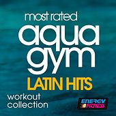 Most Rated Aqua Gym Latin Hits Workout Collection by Various Artists