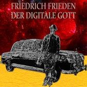 Der Digitale Gott von Friedrich Frieden